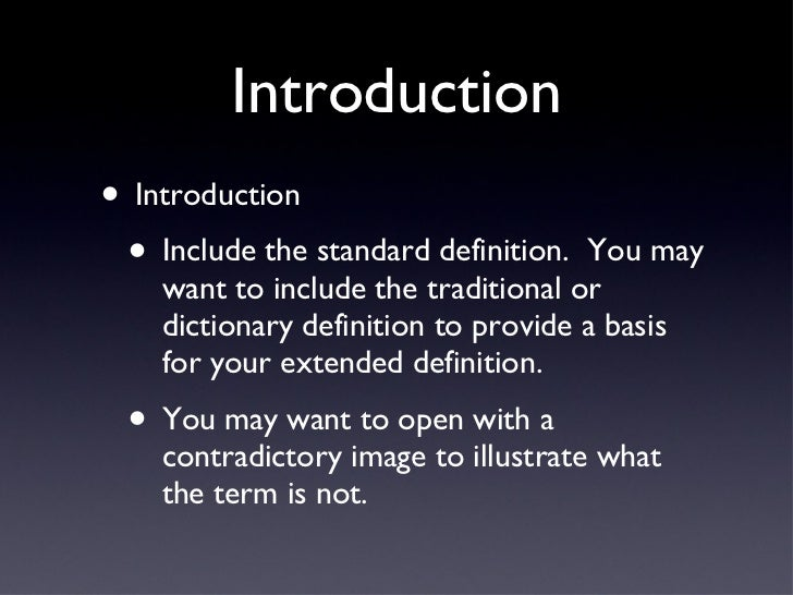 Introduction <ul><li>Introduction </li></ul><ul><ul><li>Include the standard definition.  You may want to include the trad...