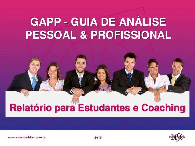 www.extendeddisc.com.br GAPP - GUIA DE ANÁLISE PESSOAL & PROFISSIONAL Relatório para Estudantes e Coaching 2015