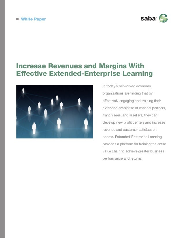 White Paper  Increase Revenues and Margins With Effective Extended-Enterprise Learning In today's networked economy, organ...