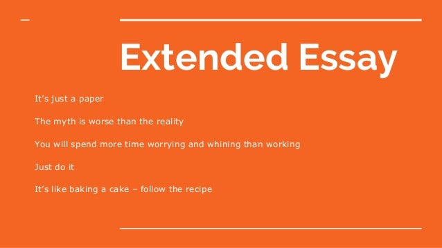 Extended Essay It's just a paper The myth is worse than the reality You will spend more time worrying and whining than wor...