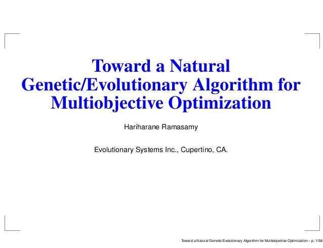 Toward a NaturalGenetic/Evolutionary Algorithm for   Multiobjective Optimization                 Hariharane Ramasamy      ...