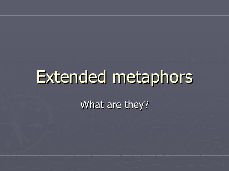 Extended metaphors What are they?
