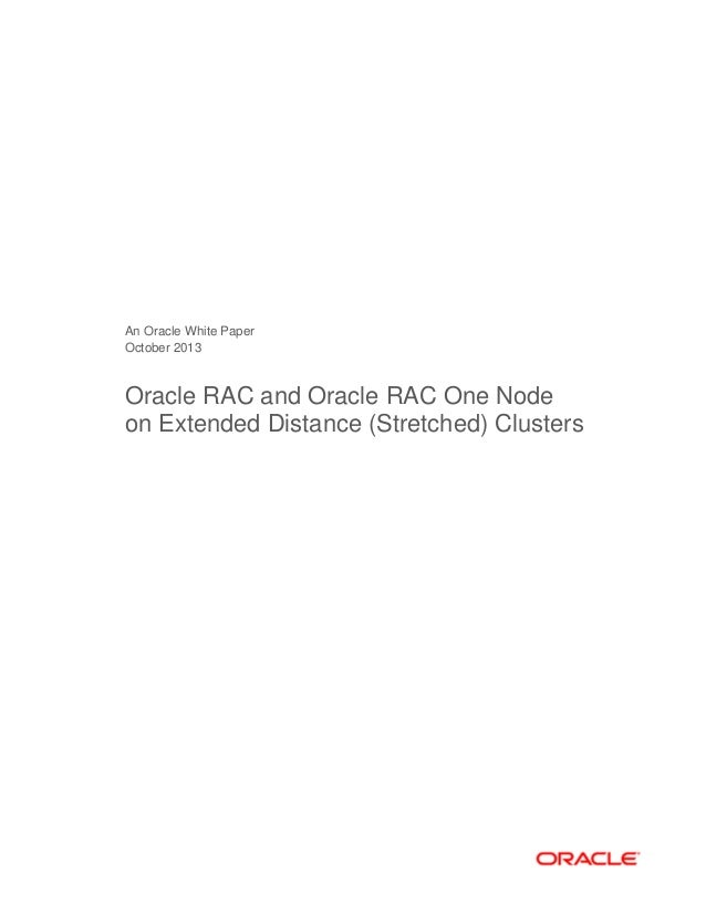 An Oracle White Paper October 2013 Oracle RAC and Oracle RAC One Node on Extended Distance (Stretched) Clusters