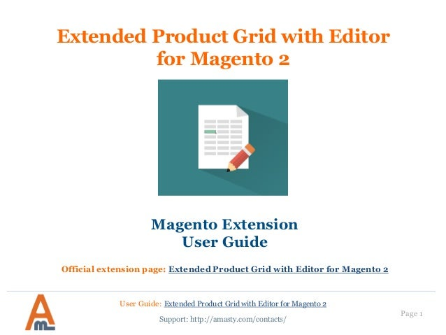 User Guide: Extended Product Grid with Editor for Magento 2 Page 1 Extended Product Grid with Editor for Magento 2 Magento...