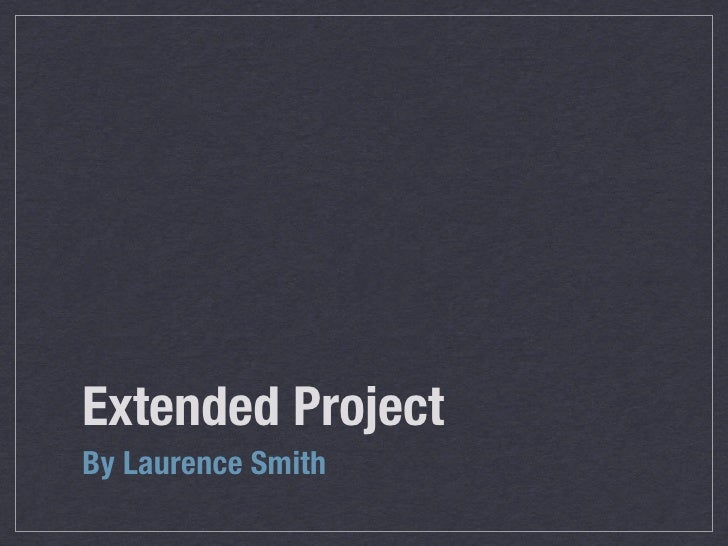 Extended Project By Laurence Smith