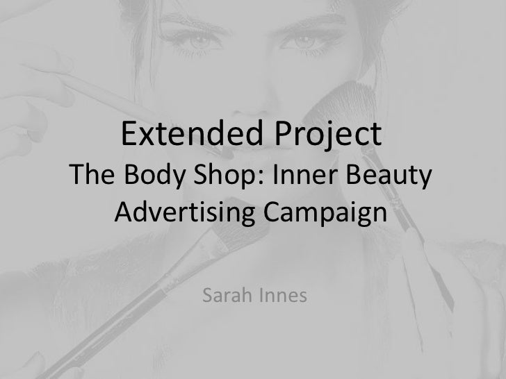Extended ProjectThe Body Shop: Inner Beauty   Advertising Campaign         Sarah Innes