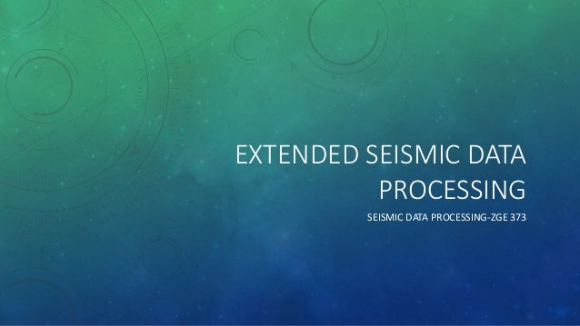 EXTENDED SEISMIC DATA PROCESSING SEISMIC DATA PROCESSING-ZGE 373