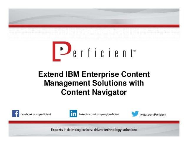 Extend IBM Enterprise Content Management Solutions with Content Navigator facebook.com/perficient twitter.com/Perficientli...