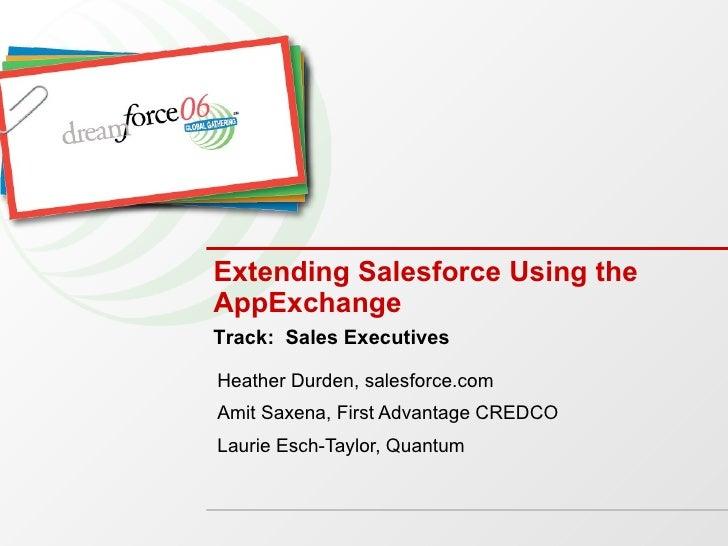 Extending Salesforce Using the AppExchange Heather Durden, salesforce.com Amit Saxena, First Advantage CREDCO Laurie Esch-...