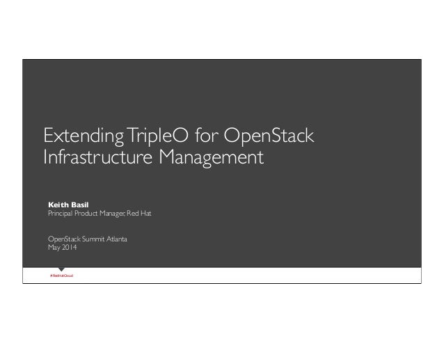 ( slide ) previous | next#RedHatCloud ExtendingTripleO for OpenStack Infrastructure Management 1 Keith Basil Principal Pro...