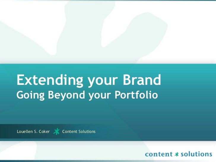 Extending your BrandGoing Beyond your PortfolioLouellen S. Coker   Content Solutions