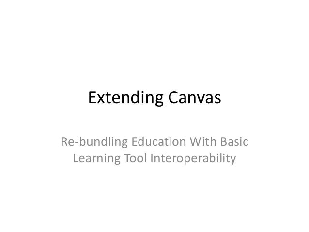 Extending Canvas Re-bundling Education With Basic Learning Tool Interoperability