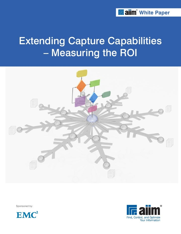 White Paper       Extending Capture Capabilities        – Measuring the ROI     Sponsored by: