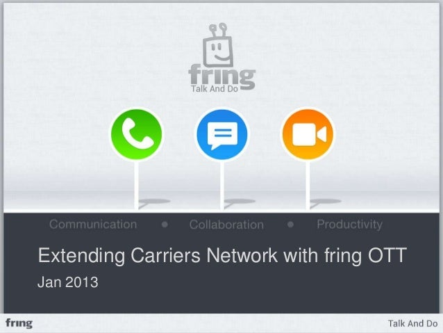 Extending Carriers Network with fring OTTJan 2013