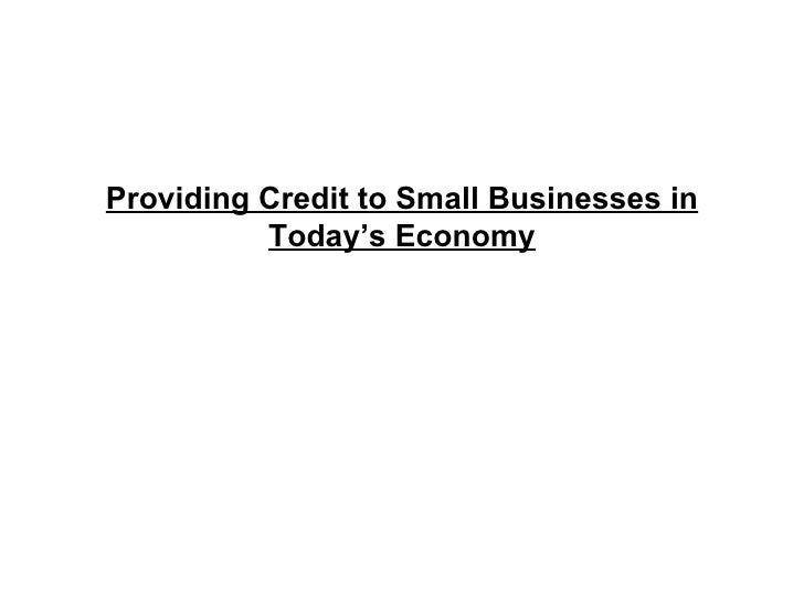 Providing Credit to Small Businesses in Today's Economy