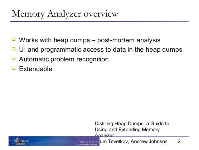 Distilling Dumps: a Guide to Using and Extending Memory Analyzer Slide 2