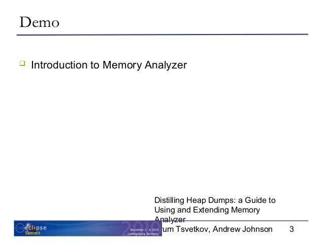 Distilling Dumps: a Guide to Using and Extending Memory Analyzer Slide 3