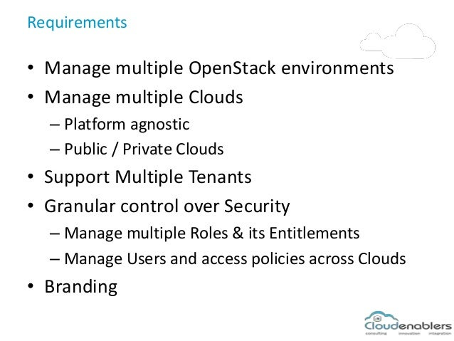 Requirements • Manage multiple OpenStack environments • Manage multiple Clouds – Platform agnostic – Public / Private Clou...