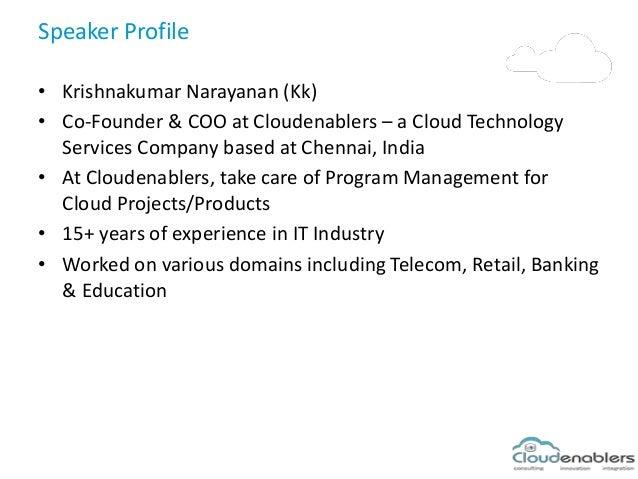 Speaker Profile • Krishnakumar Narayanan (Kk) • Co-Founder & COO at Cloudenablers – a Cloud Technology Services Company ba...