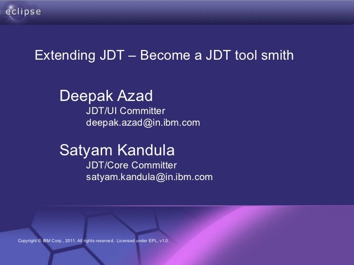 Deepak Azad   JDT/UI Committer [email_address] Satyam Kandula   JDT/Core Committer [email_address] Extending JDT – Become ...