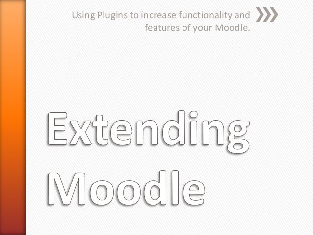 Using Plugins to increase functionality and features of your Moodle.