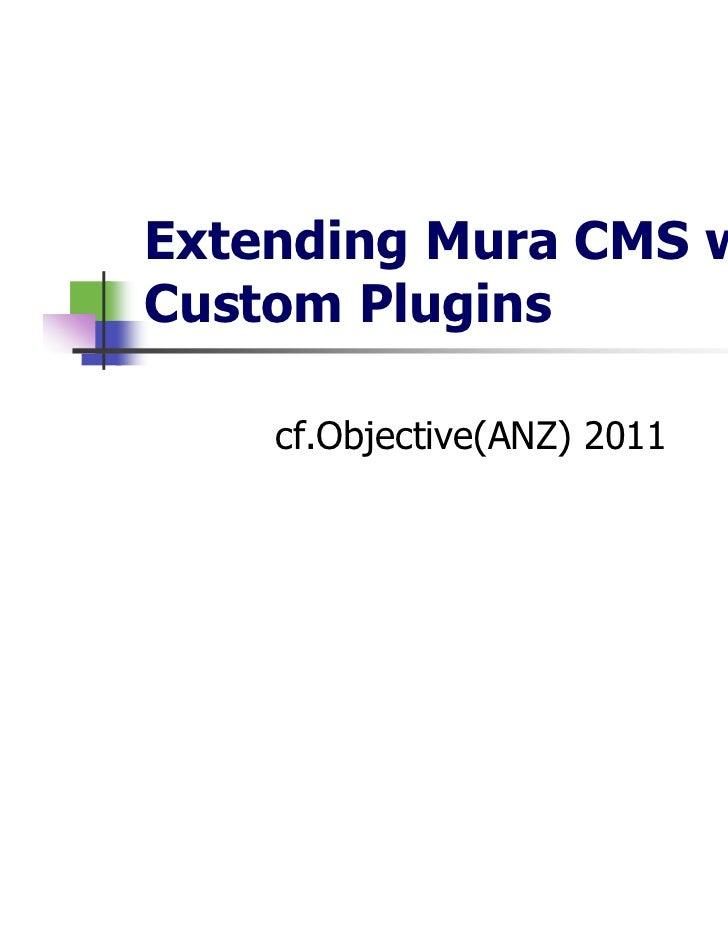 Extending Mura CMS withCustom Plugins    cf.Objective(ANZ) 2011