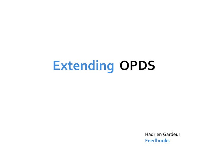 Extending OPDS                Hadrien Gardeur             Feedbooks