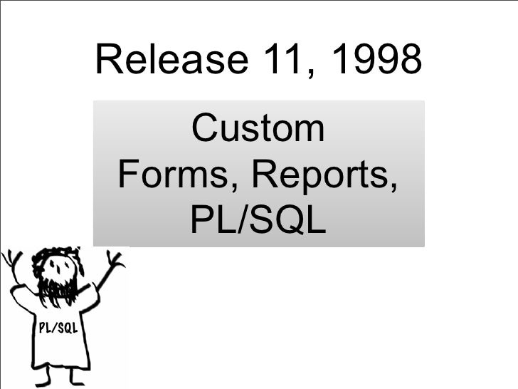 Release 11, 1998             Custom          Forms, Reports,             PL/SQLPL/SQL