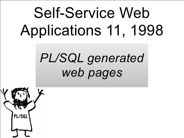 Self-Service Web  Applications 11, 1998         PL/SQL generated            web pagesPL/SQL