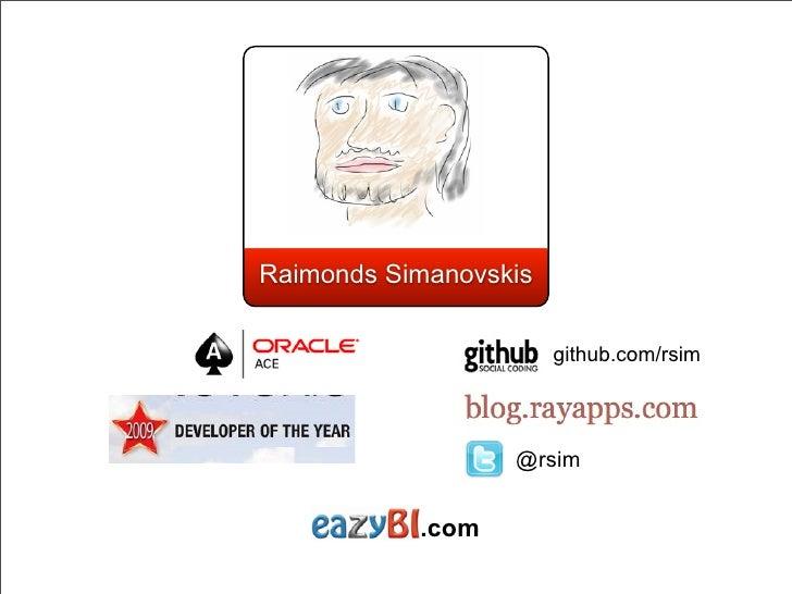 Raimonds Simanovskis                       github.com/rsim                  @rsim           .com