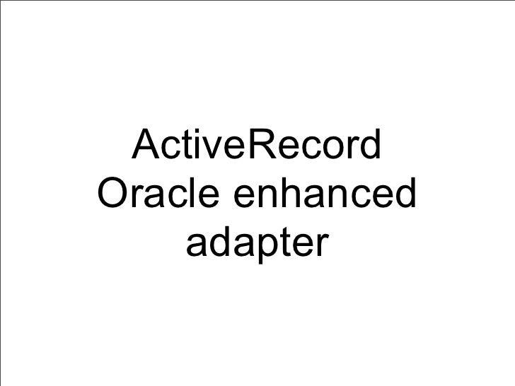 ActiveRecordOracle enhanced    adapter