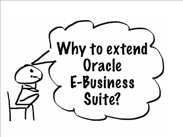 Why to extend   Oracle E-Business   Suite?