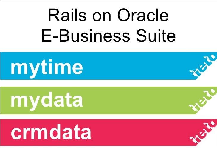 Rails on Oracle  E-Business Suitemytimemydatacrmdata