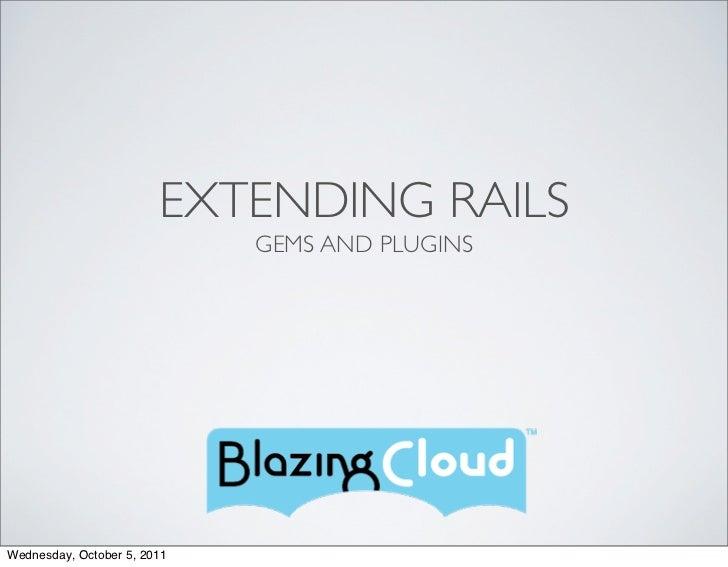 EXTENDING RAILS                             GEMS AND PLUGINSWednesday, October 5, 2011