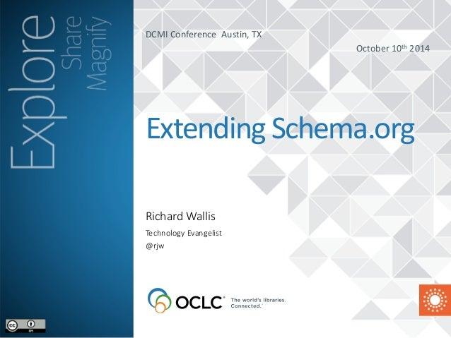 DCMI  Conference  Austin,  TX  October  10th  2014  Extending  Schema.org  Richard Wallis  Technology Evangelist  @rjw