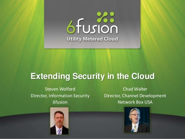 Extending Security in the Cloud       Steven Wolford                      Chad WalterDirector, Information Security   Dire...