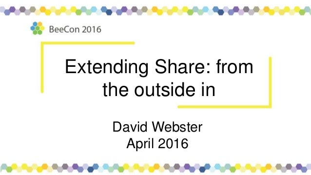 Extending Share: from the outside in David Webster April 2016