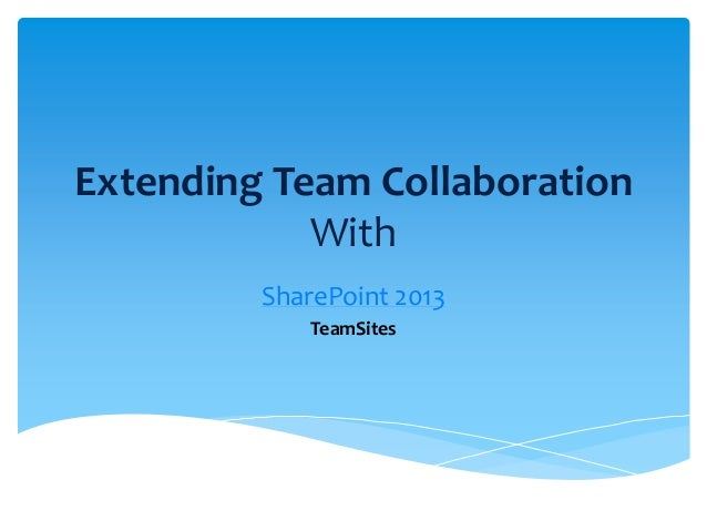 Extending Team Collaboration With SharePoint 2013 TeamSites