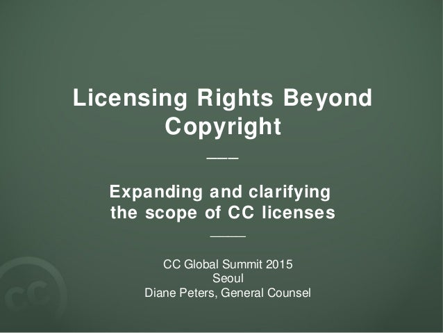 Licensing Rights Beyond Copyright ___ Expanding and clarifying the scope of CC licenses ____ CC Global Summit 2015 Seoul D...