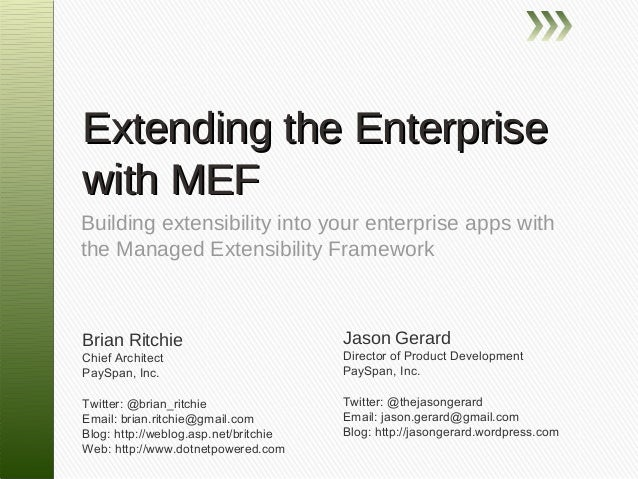 Extending the Enterprisewith MEFBuilding extensibility into your enterprise apps withthe Managed Extensibility FrameworkBr...