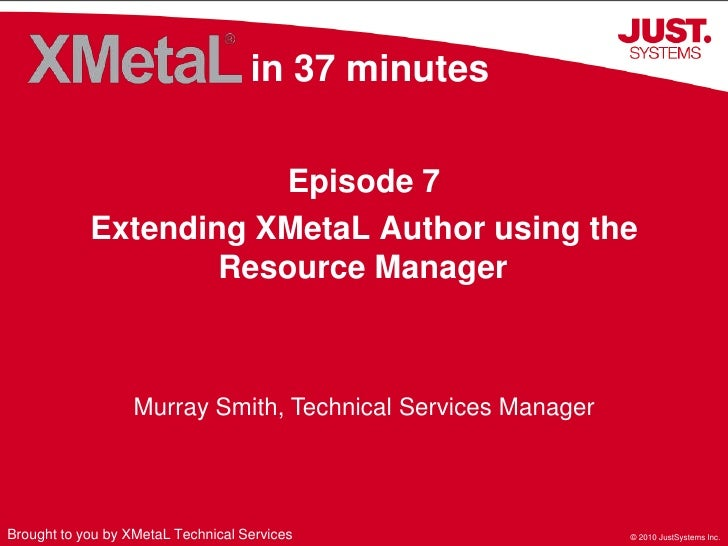 in 37 minutes<br />Episode 7<br />Extending XMetaL Author using the Resource Manager<br />Murray Smith, Technical Services...