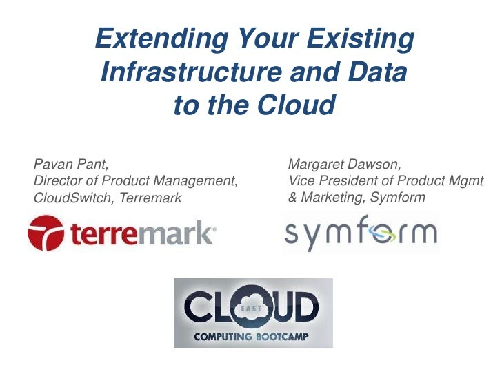 Extending Your Existing         Infrastructure and Data               to the CloudPavan Pant,                       Margar...