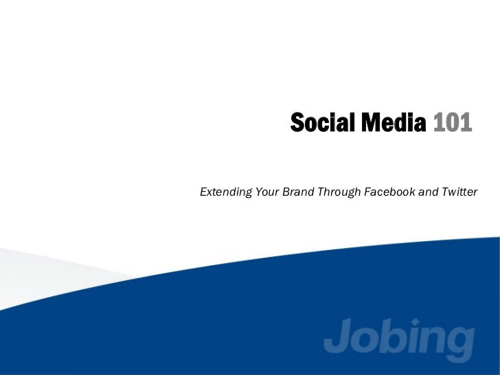 Social Media 101Extending Your Brand Through Facebook and Twitter