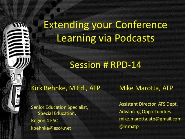 Extending your Conference         Learning via Podcasts                  Session # RPD-14Kirk Behnke, M.Ed., ATP        Mi...