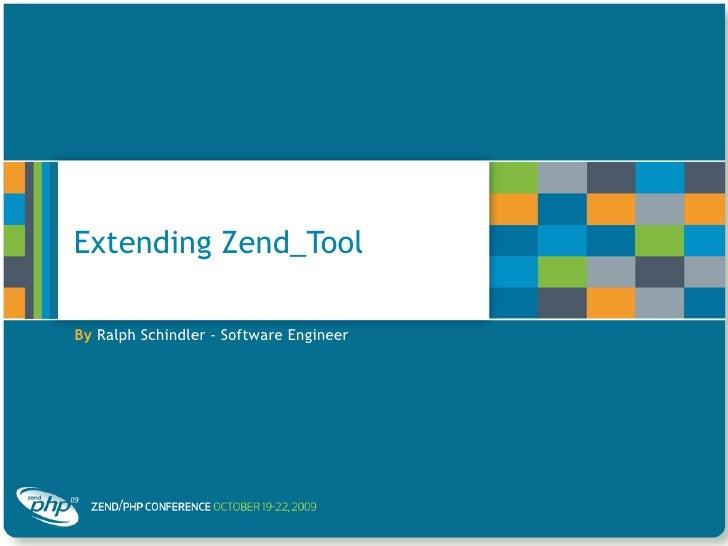 Extending Zend_Tool  By Ralph Schindler - Software Engineer
