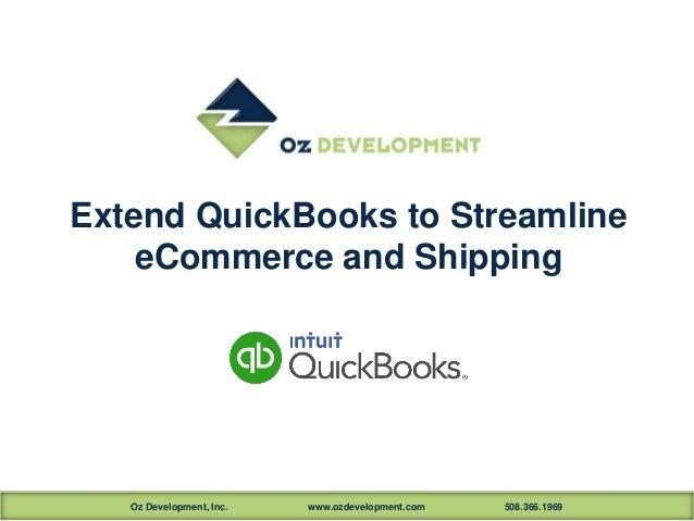 Oz Development, Inc. www.ozdevelopment.com 508.366.1969 Extend QuickBooks to Streamline eCommerce and Shipping