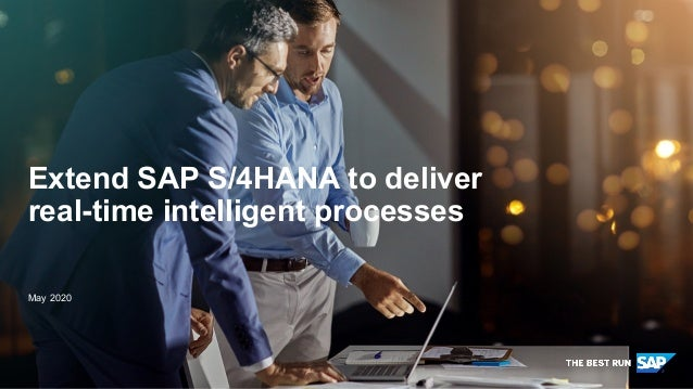 PUBLIC May 2020 Extend SAP S/4HANA to deliver real-time intelligent processes
