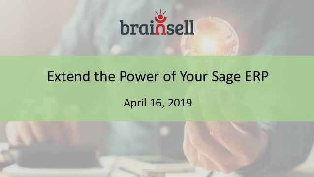 Extend the Power of Your Sage ERP April 16, 2019