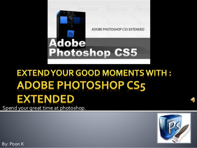 Spend your great time at photoshop. By: Poon K