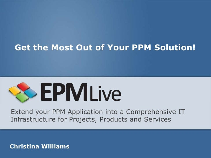 Get the Most Out of Your PPM Solution!Extend your PPM Application into a Comprehensive ITInfrastructure for Projects, Prod...